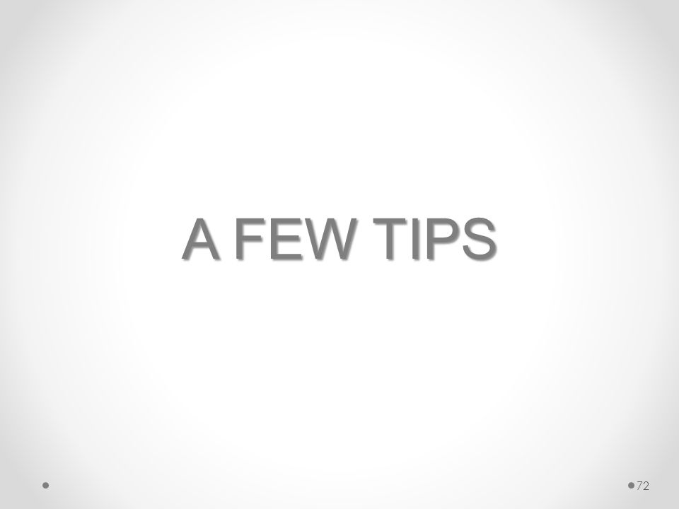 A FEW TIPS 72