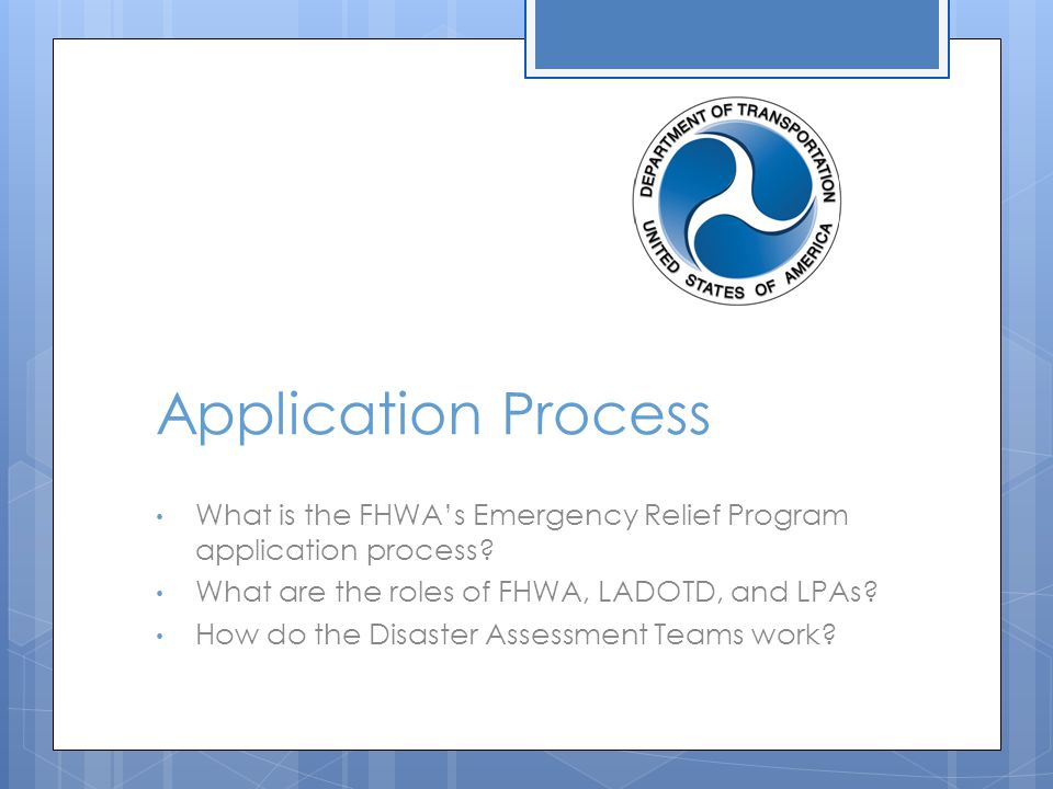 Application Process What is the FHWA's Emergency Relief Program application process? What are the roles of FHWA, LADOTD, and LPAs? How do the Disaster