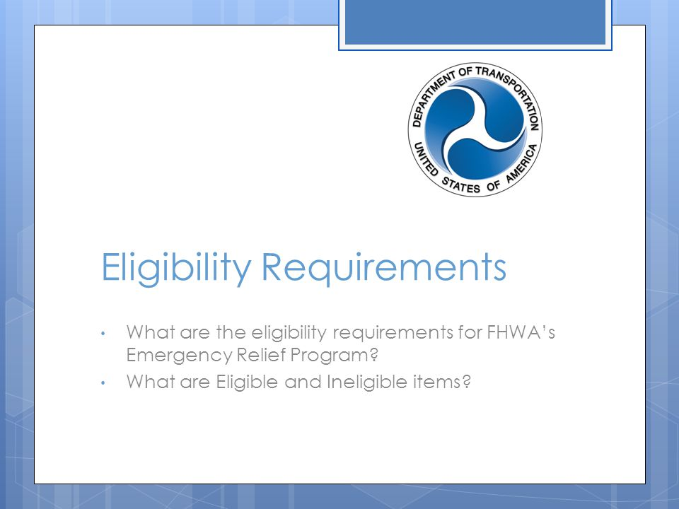 Eligibility Requirements What are the eligibility requirements for FHWA's Emergency Relief Program.