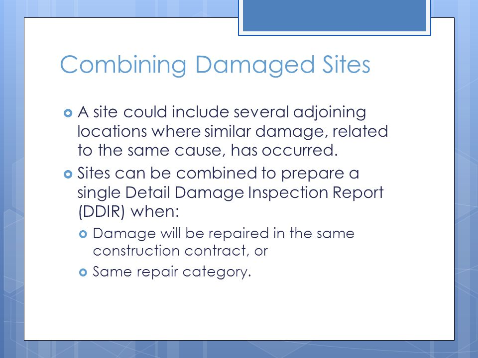 Combining Damaged Sites  A site could include several adjoining locations where similar damage, related to the same cause, has occurred.