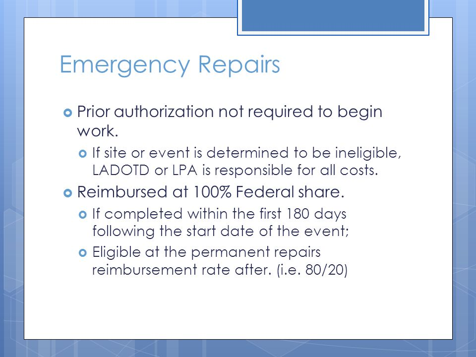 Emergency Repairs  Prior authorization not required to begin work.