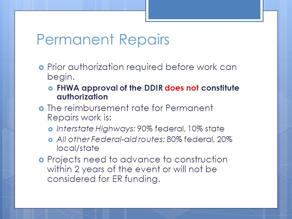 Permanent Repairs  Prior authorization required before work can begin.  FHWA approval of the DDIR does not constitute authorization  The reimbursem