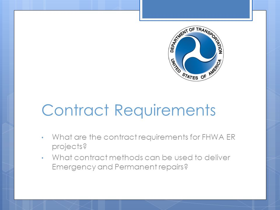 Contract Requirements What are the contract requirements for FHWA ER projects? What contract methods can be used to deliver Emergency and Permanent re