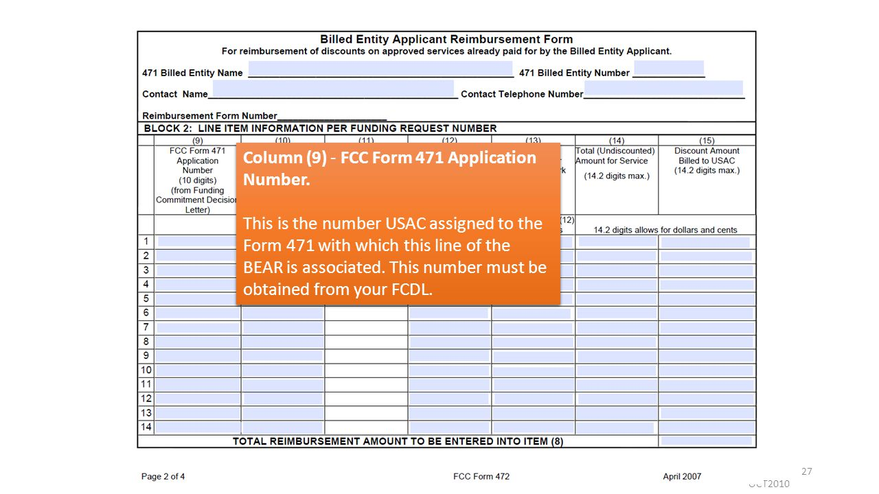 OCT2010 27 Column (9) - FCC Form 471 Application Number. This is the number USAC assigned to the Form 471 with which this line of the BEAR is associat