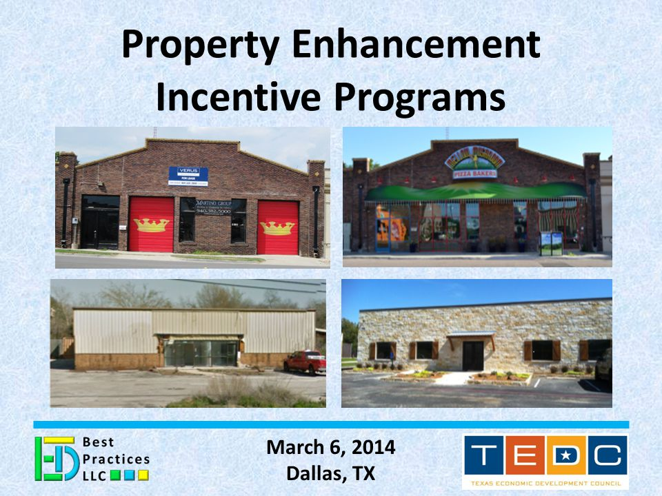 Property Enhancement Incentive Programs March 6, 2014 Dallas, TX 1
