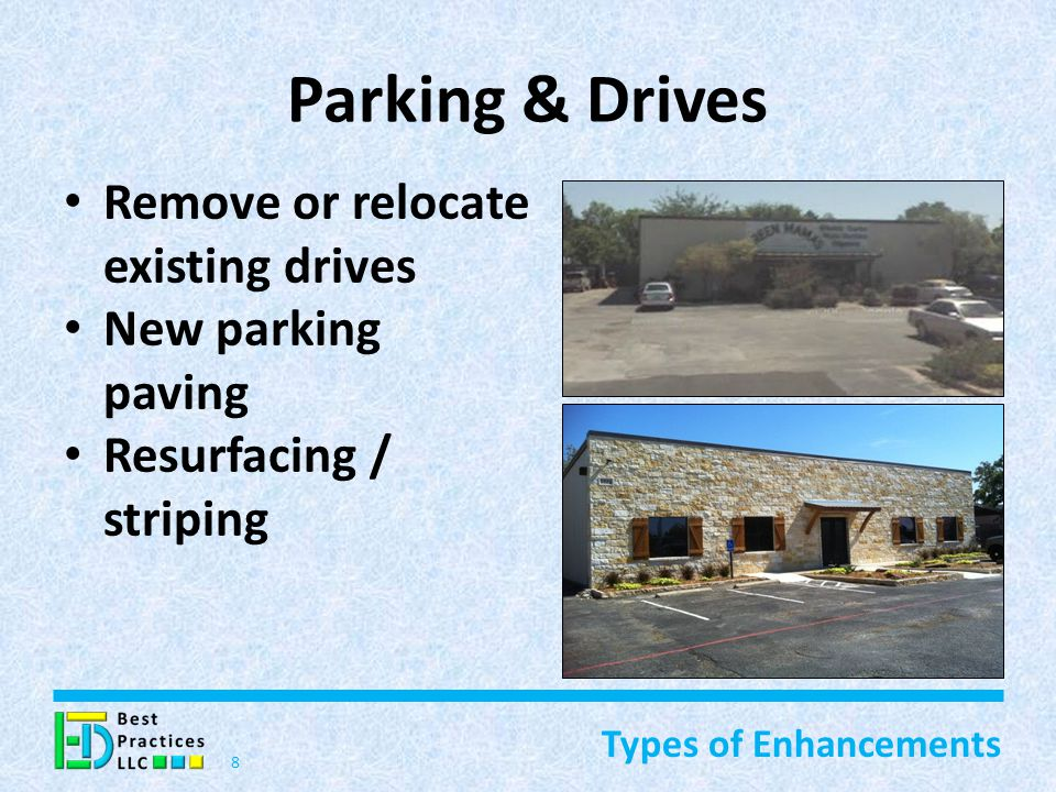 Parking & Drives Remove or relocate existing drives New parking paving Resurfacing / striping 8 Types of Enhancements