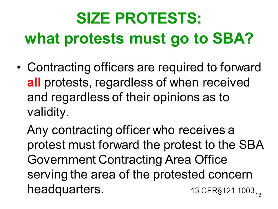 13 SIZE PROTESTS: what protests must go to SBA? Contracting officers are required to forward all protests, regardless of when received and regardless