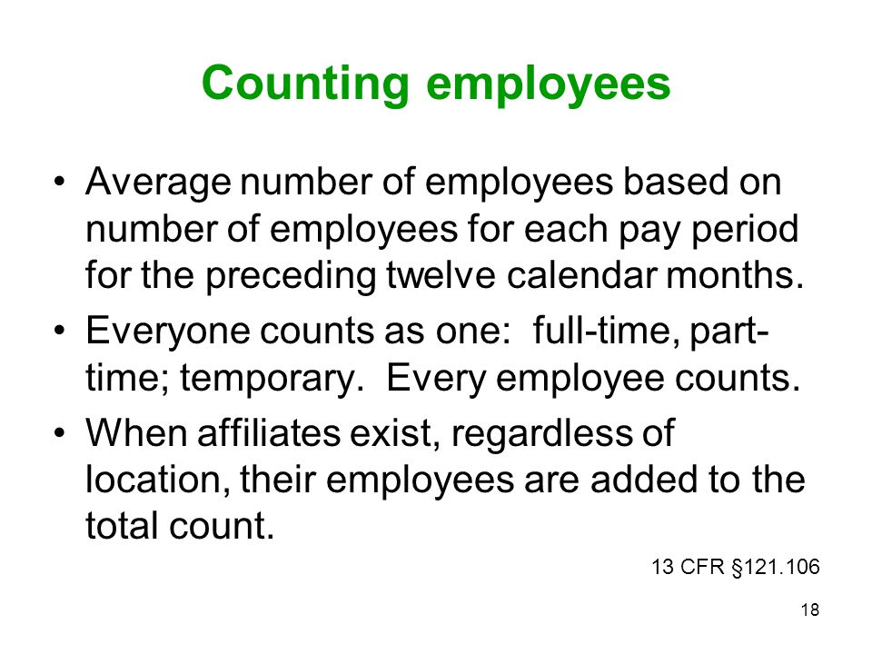18 Counting employees Average number of employees based on number of employees for each pay period for the preceding twelve calendar months. Everyone