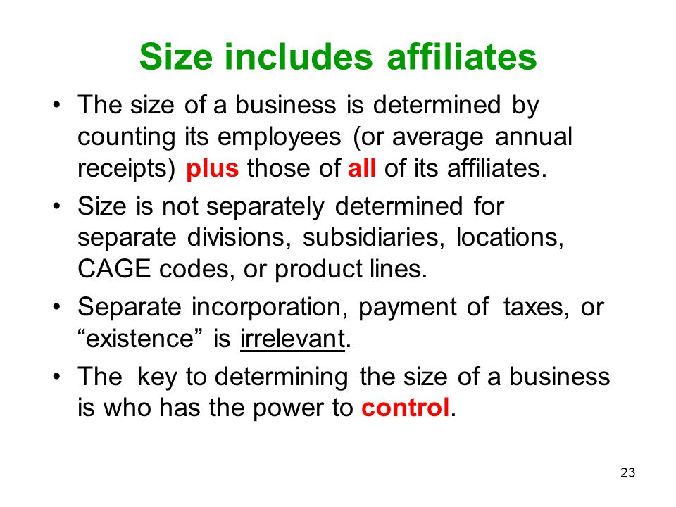 23 Size includes affiliates The size of a business is determined by counting its employees (or average annual receipts) plus those of all of its affil