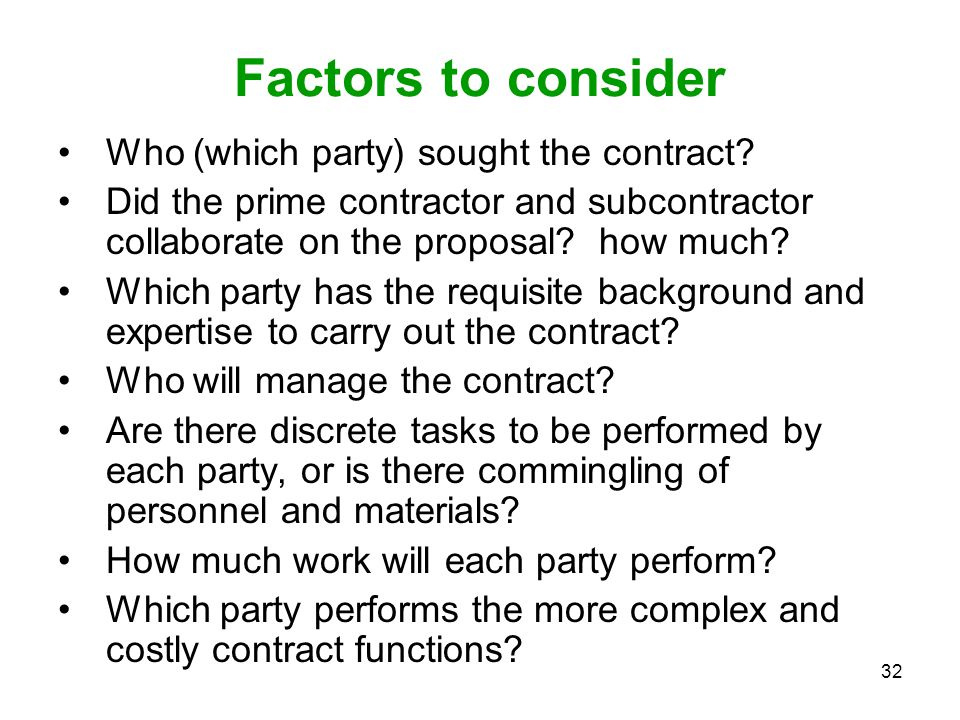 32 Factors to consider Who (which party) sought the contract? Did the prime contractor and subcontractor collaborate on the proposal? how much? Which
