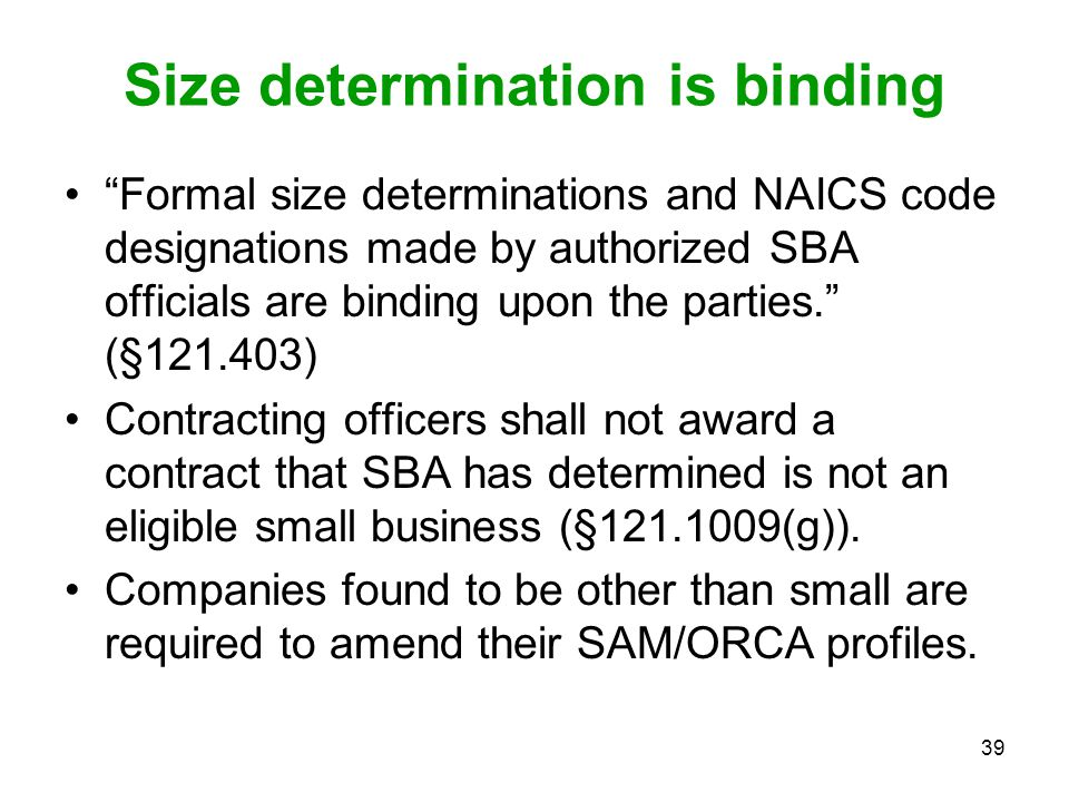 """39 Size determination is binding """"Formal size determinations and NAICS code designations made by authorized SBA officials are binding upon the parties"""