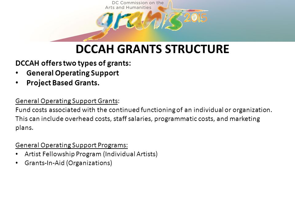 DCCAH GRANTS STRUCTURE DCCAH offers two types of grants: General Operating Support Project Based Grants.