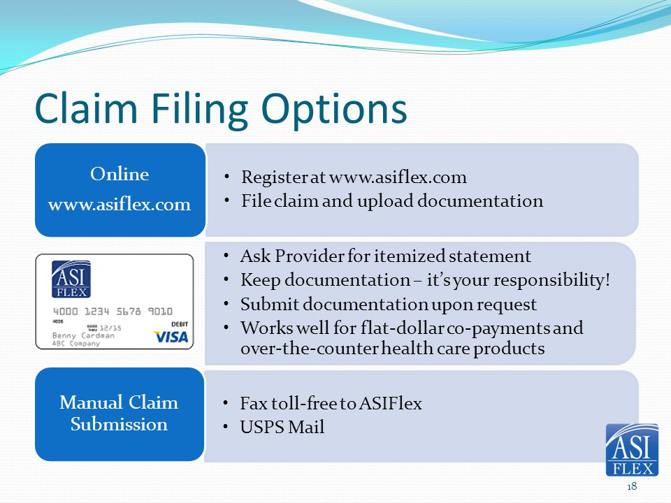 Claim Filing Options Register at www.asiflex.com File claim and upload documentation Online www.asiflex.com Ask Provider for itemized statement Keep d