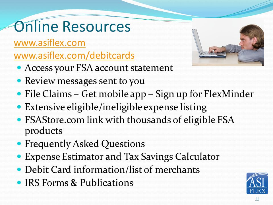 Online Resources www.asiflex.com www.asiflex.com/debitcards www.asiflex.com www.asiflex.com/debitcards Access your FSA account statement Review messag
