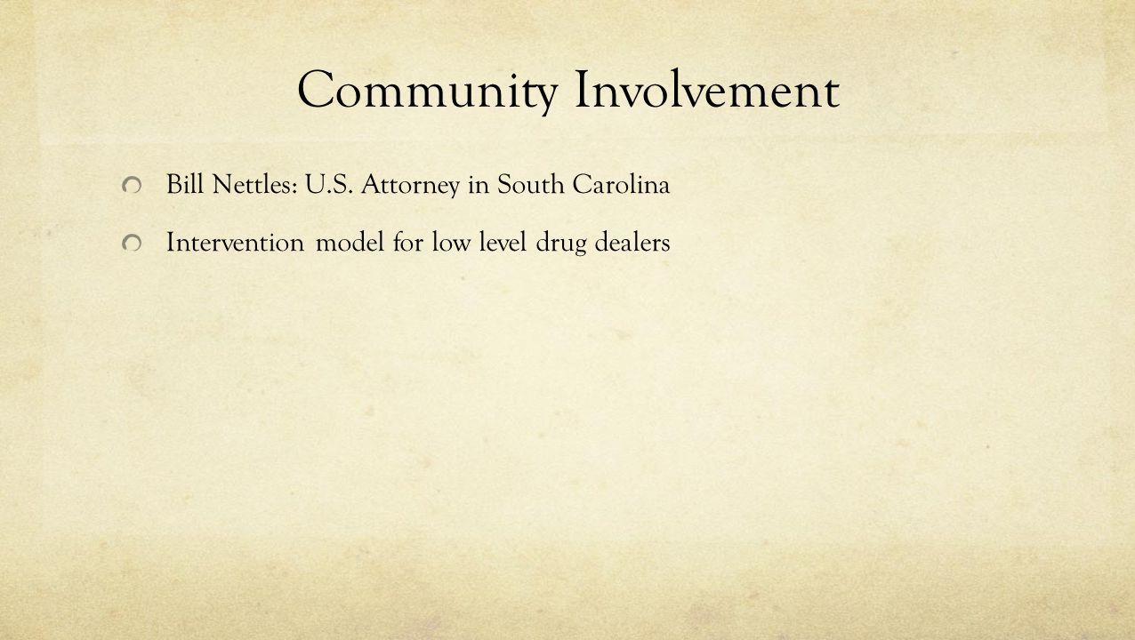 Community Involvement Bill Nettles: U.S. Attorney in South Carolina Intervention model for low level drug dealers