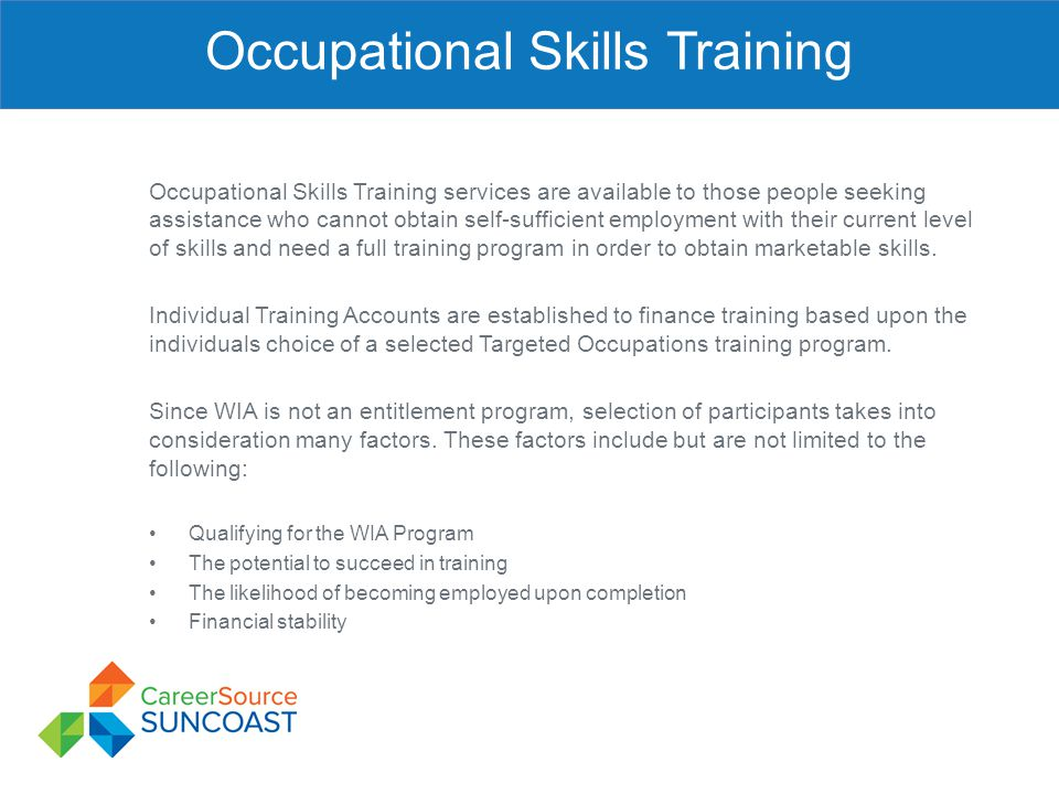 Occupational Skills Training Occupational Skills Training services are available to those people seeking assistance who cannot obtain self-sufficient