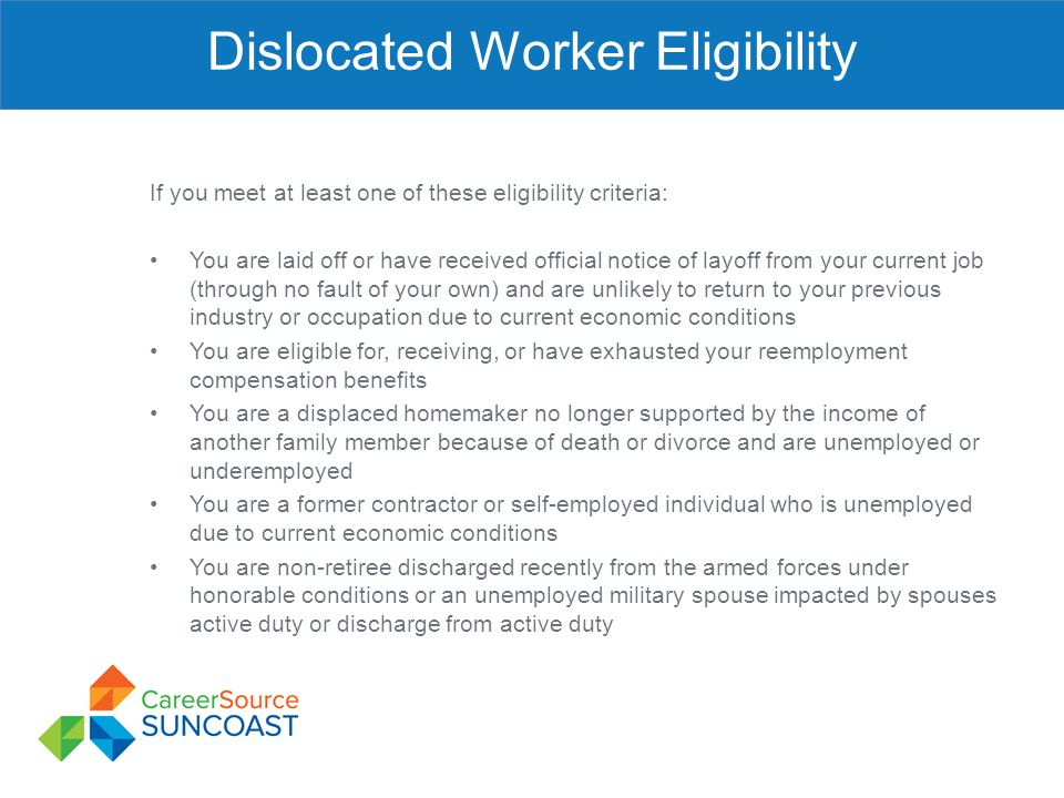 Dislocated Worker Eligibility If you meet at least one of these eligibility criteria: You are laid off or have received official notice of layoff from