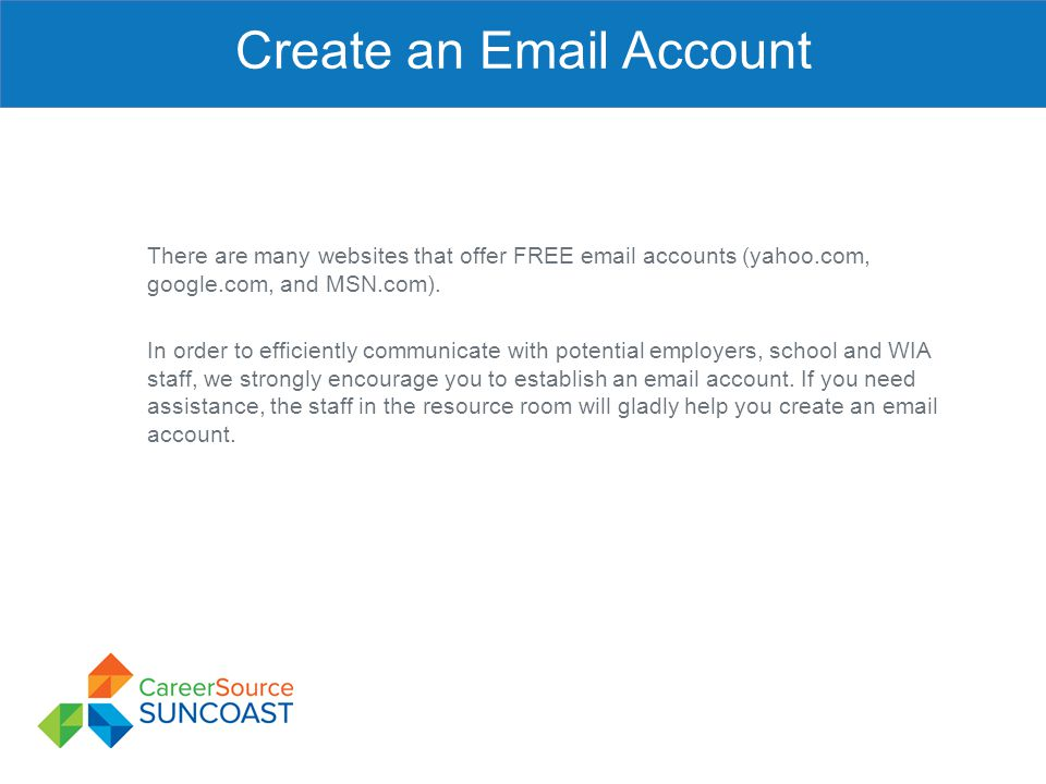 Create an Email Account There are many websites that offer FREE email accounts (yahoo.com, google.com, and MSN.com). In order to efficiently communica