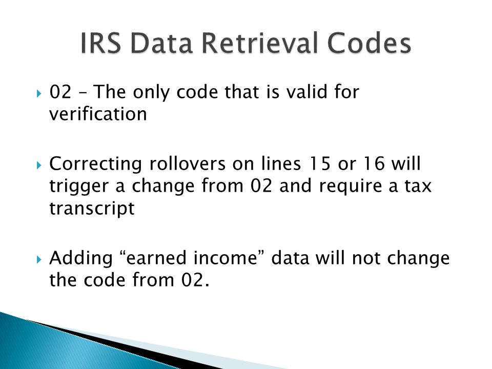  Provided by the IRS free of charge  Available for processing by IRS: ◦ 2-3 weeks after filing for E-filed returns ◦ 6-8 weeks after filing for paper filed returns  Transcript should arrive within 5-10 business days after it is available for processing