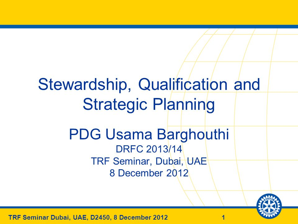2TRF Seminar Dubai, UAE, D2450, 8 December 2012 Stewardship Stewardship is the responsible management and oversight of grant funds, which ensures that funds are used properly and benefit populations in need.