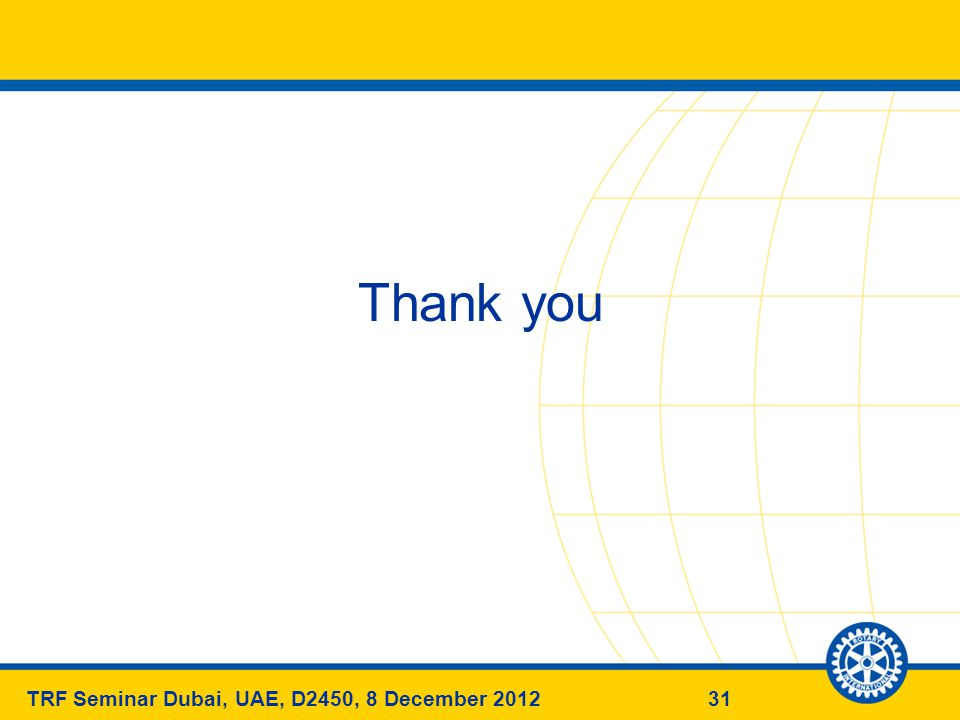 31TRF Seminar Dubai, UAE, D2450, 8 December 2012 Thank you