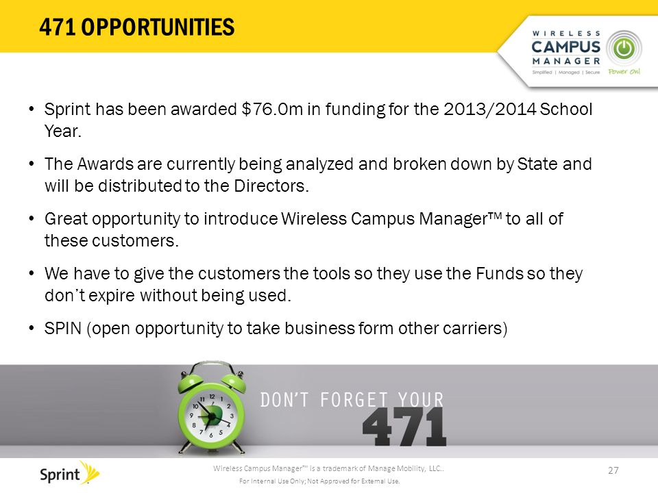 Wireless Campus Manager™ is a trademark of Manage Mobility, LLC.. 471 OPPORTUNITIES 27 For Internal Use Only; Not Approved for External Use. Sprint ha
