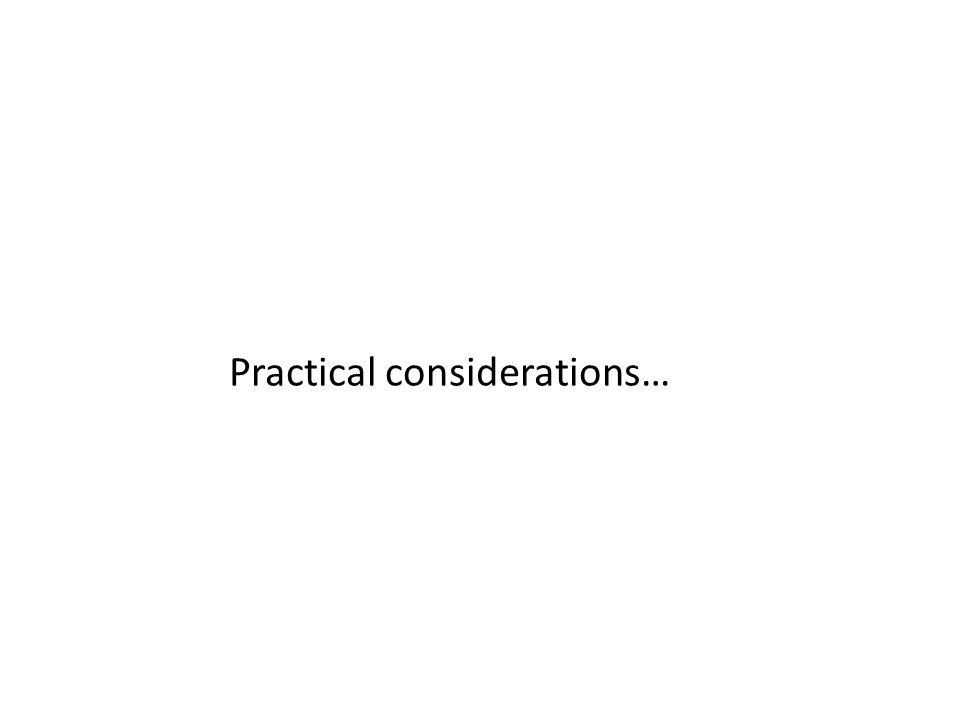 Practical considerations…