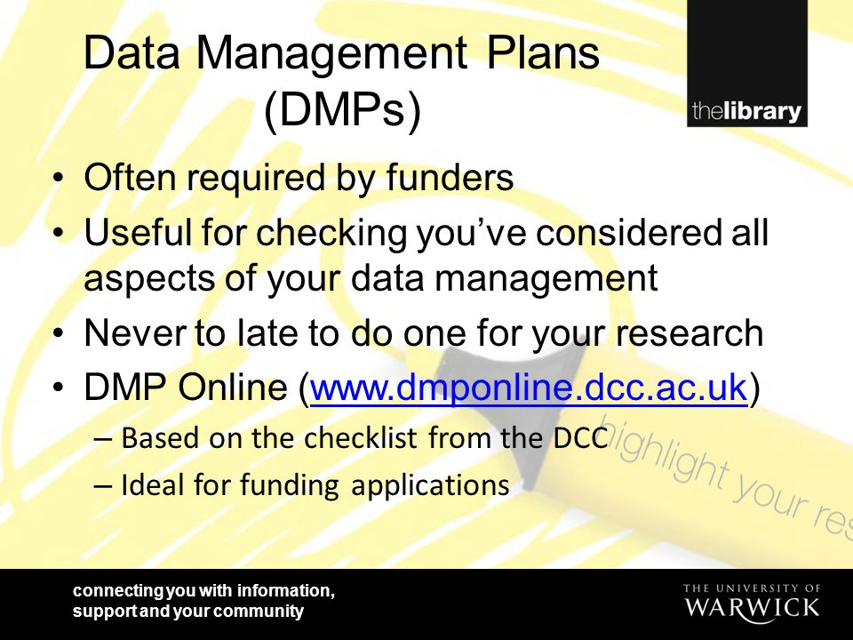 connecting you with information, support and your community Data Management Plans (DMPs) Often required by funders Useful for checking you've consider