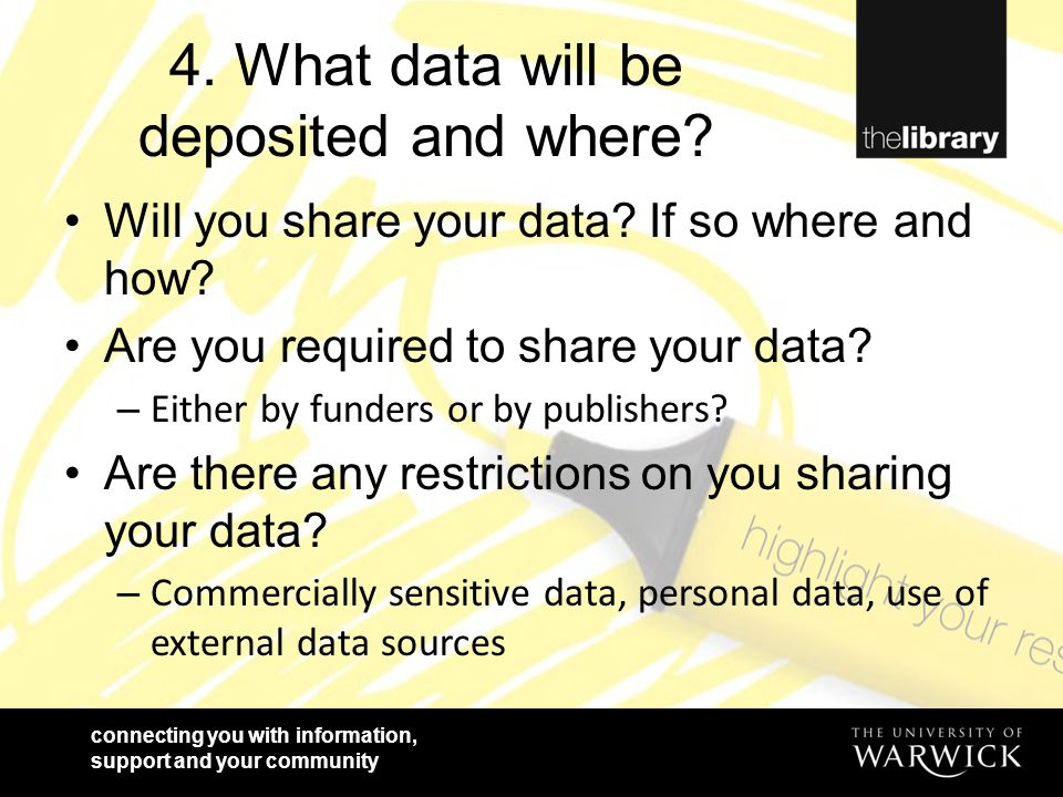 connecting you with information, support and your community 4. What data will be deposited and where? Will you share your data? If so where and how? A