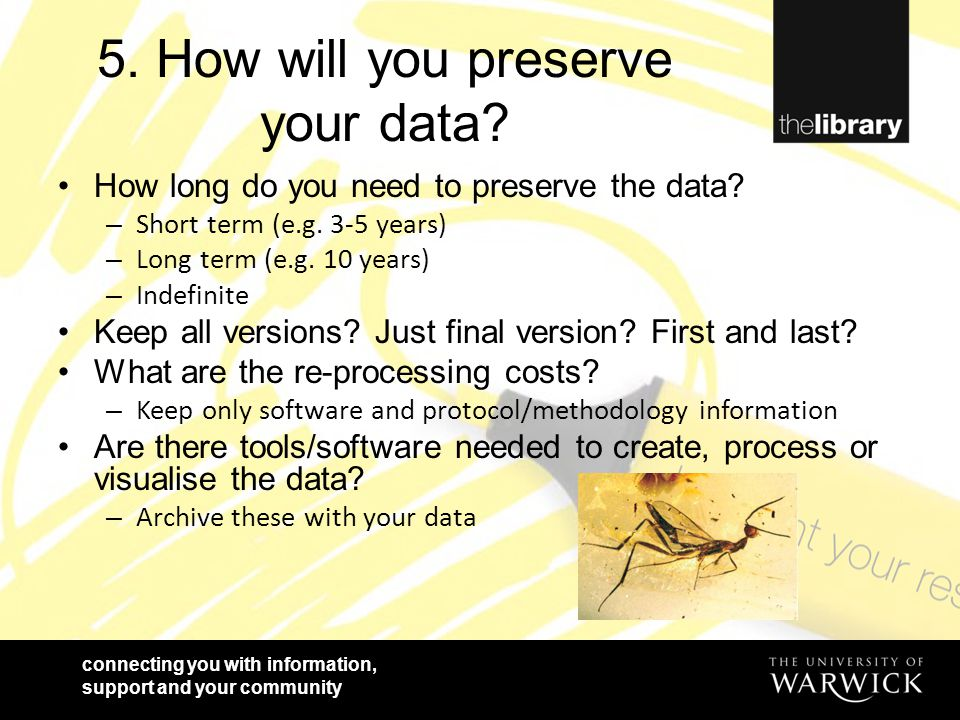 connecting you with information, support and your community 5. How will you preserve your data? How long do you need to preserve the data? – Short ter