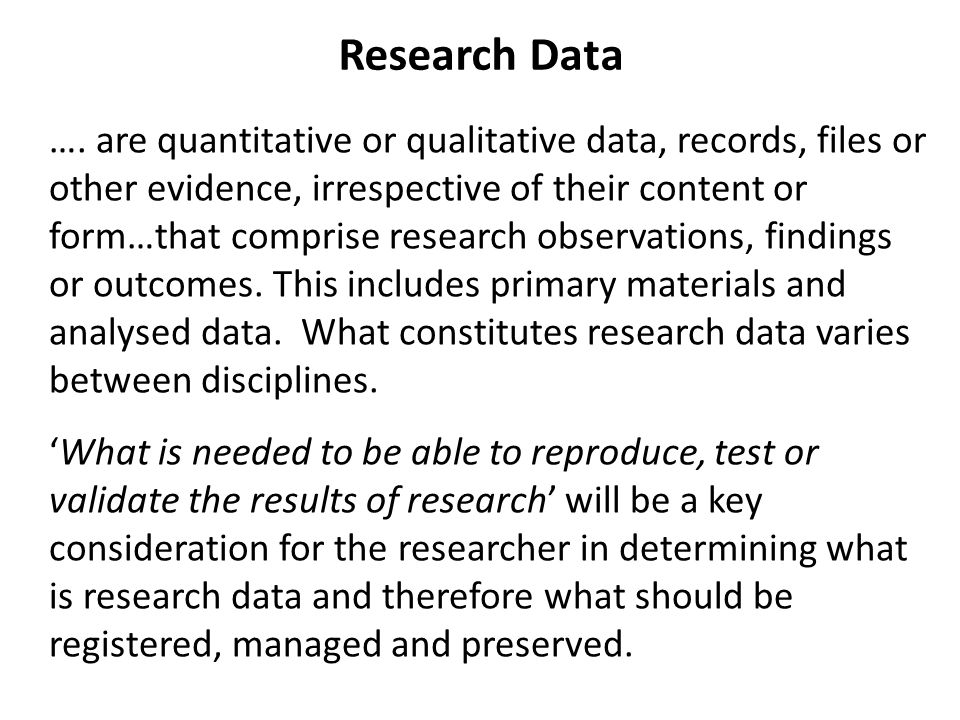 …. are quantitative or qualitative data, records, files or other evidence, irrespective of their content or form…that comprise research observations,