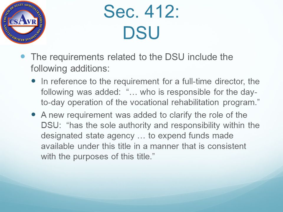 Sec. 412: DSU The requirements related to the DSU include the following additions: In reference to the requirement for a full-time director, the follo