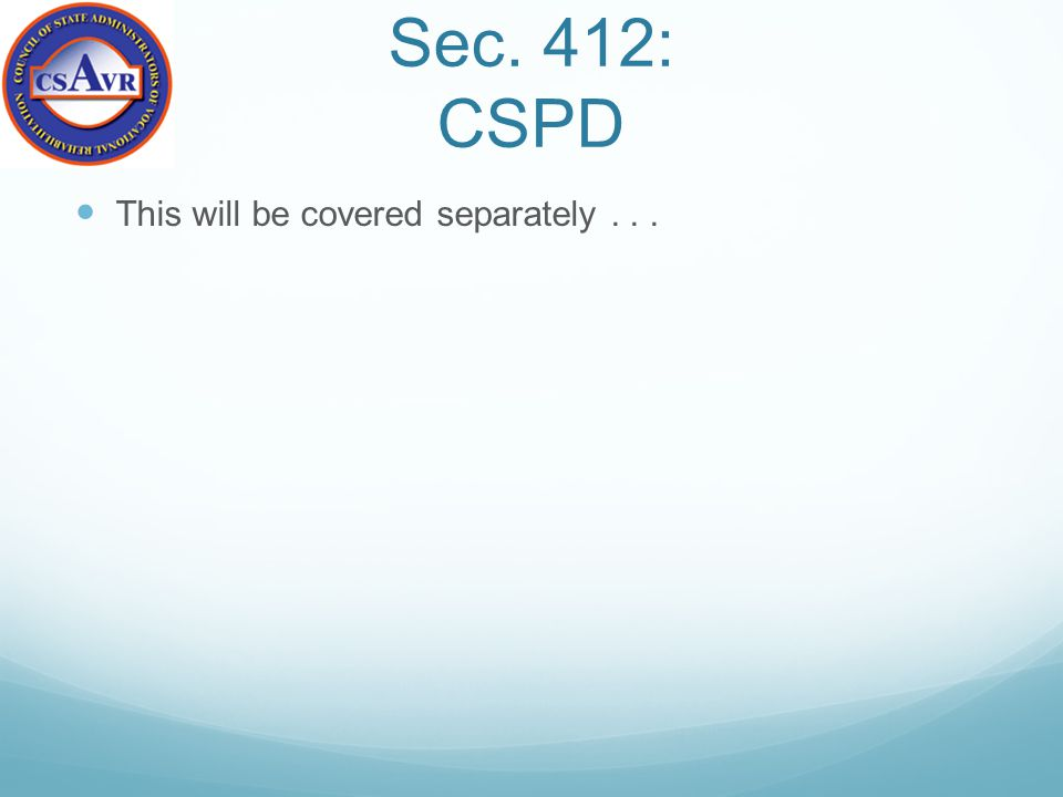 Sec. 412: CSPD This will be covered separately...