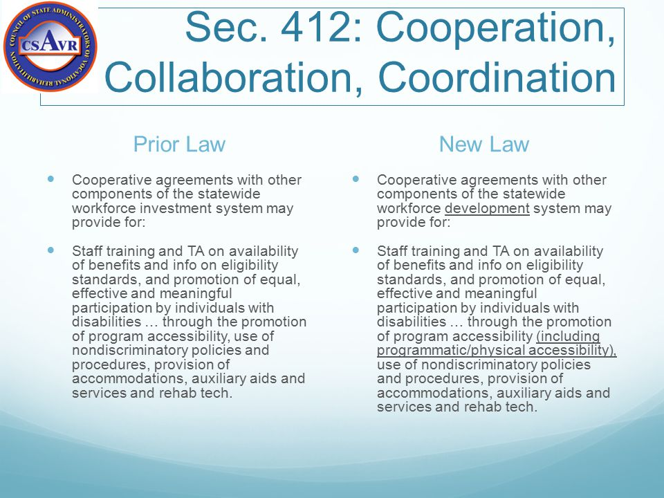 Sec. 412: Cooperation, Collaboration, Coordination Prior Law Cooperative agreements with other components of the statewide workforce investment system