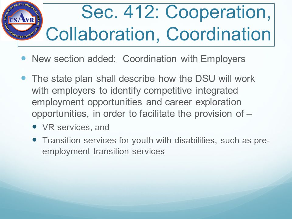 Sec. 412: Cooperation, Collaboration, Coordination New section added: Coordination with Employers The state plan shall describe how the DSU will work