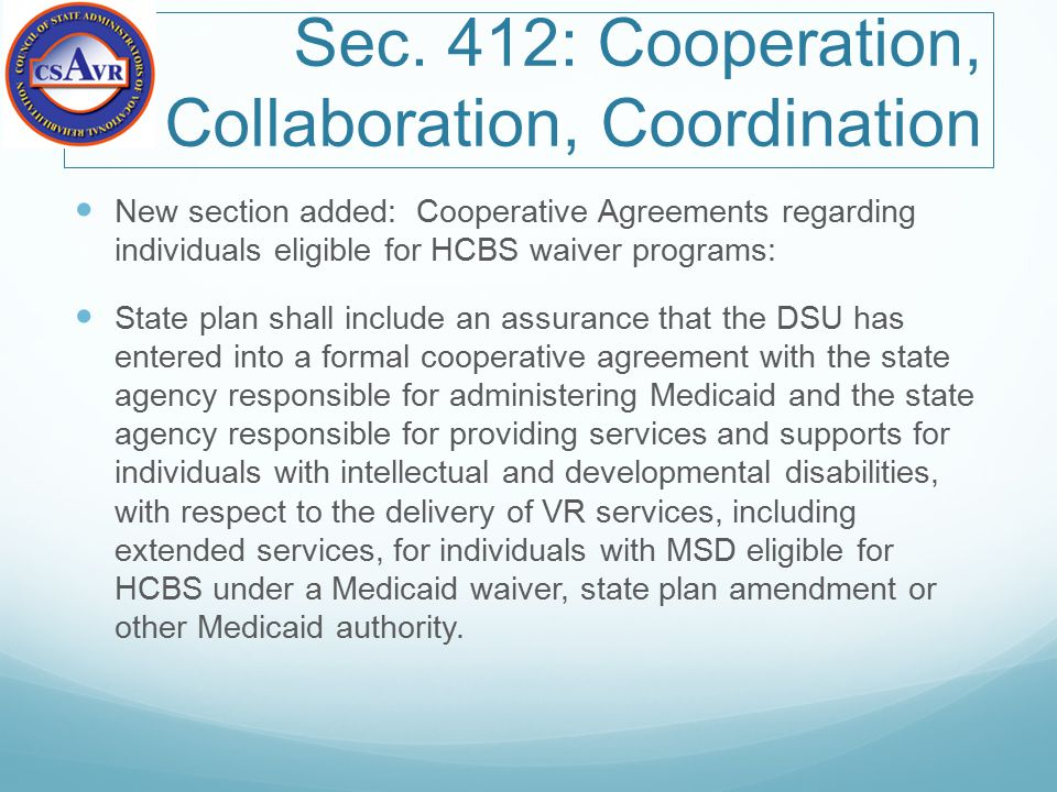 Sec. 412: Cooperation, Collaboration, Coordination New section added: Cooperative Agreements regarding individuals eligible for HCBS waiver programs: