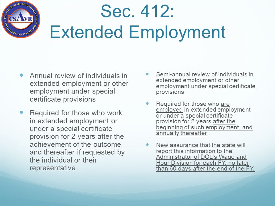 Sec. 412: Extended Employment Annual review of individuals in extended employment or other employment under special certificate provisions Required fo