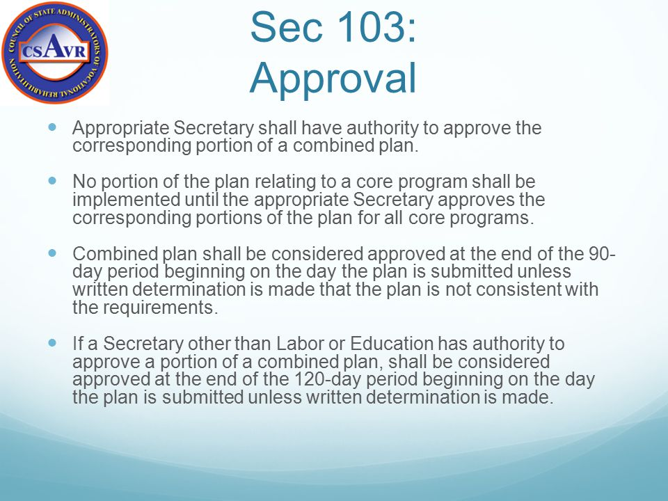 Sec 103: Approval Appropriate Secretary shall have authority to approve the corresponding portion of a combined plan. No portion of the plan relating