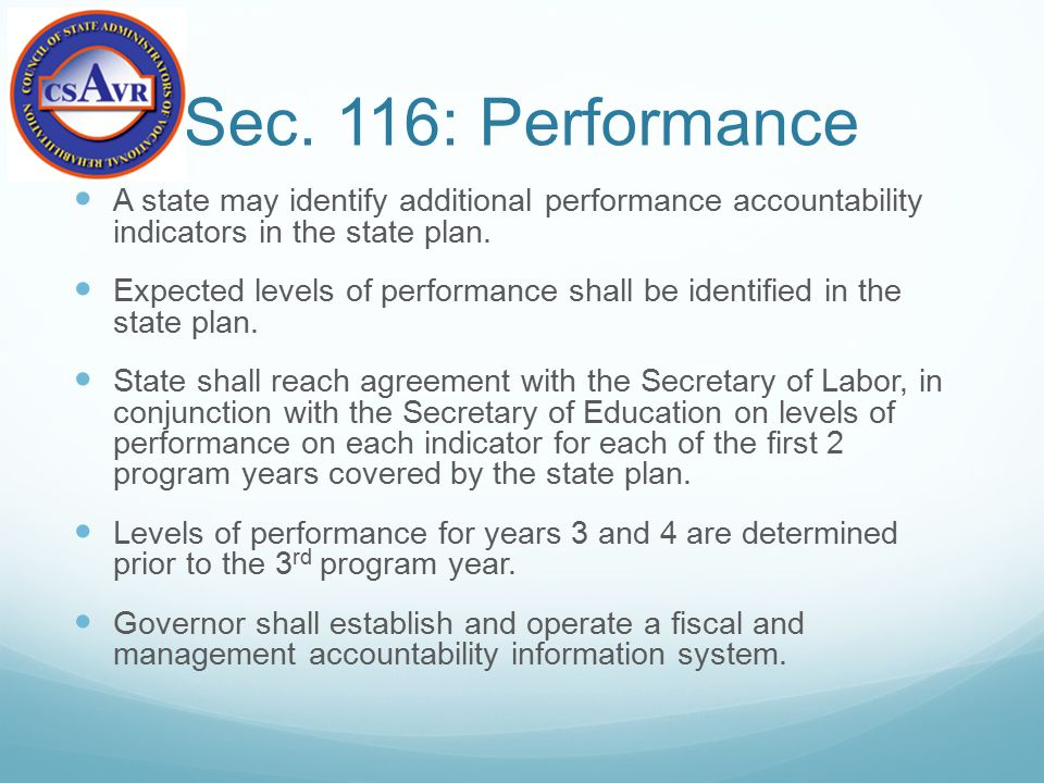 Sec. 116: Performance A state may identify additional performance accountability indicators in the state plan. Expected levels of performance shall be