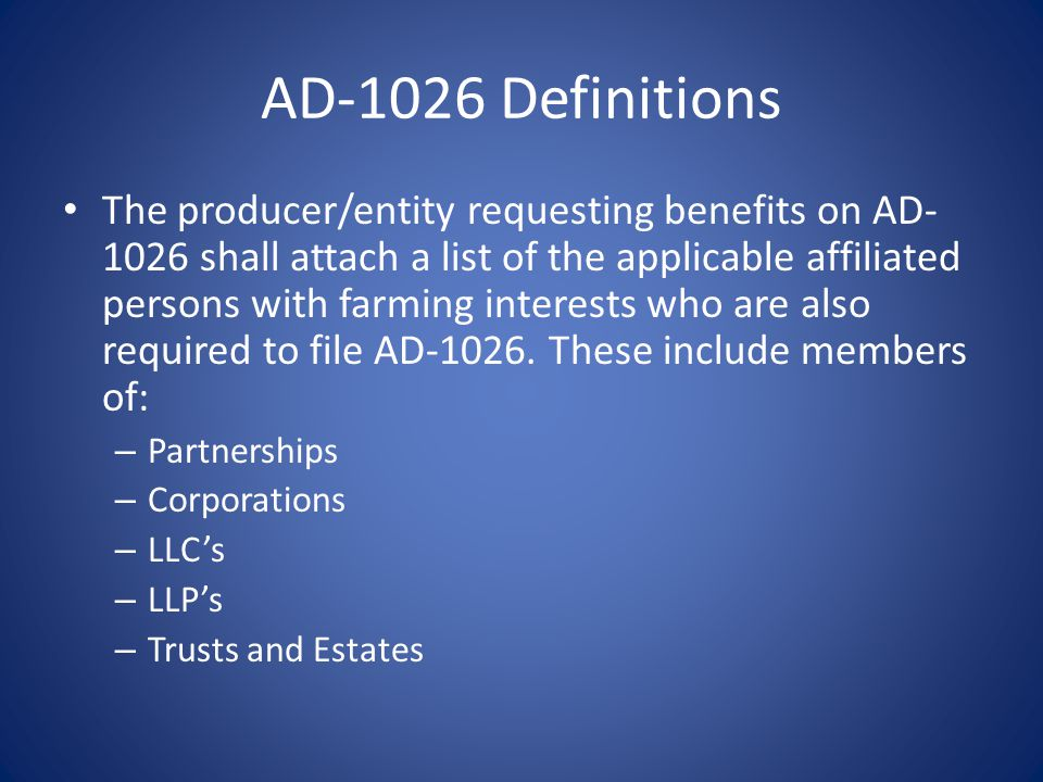 AD-1026 Definitions The producer/entity requesting benefits on AD- 1026 shall attach a list of the applicable affiliated persons with farming interests who are also required to file AD-1026.