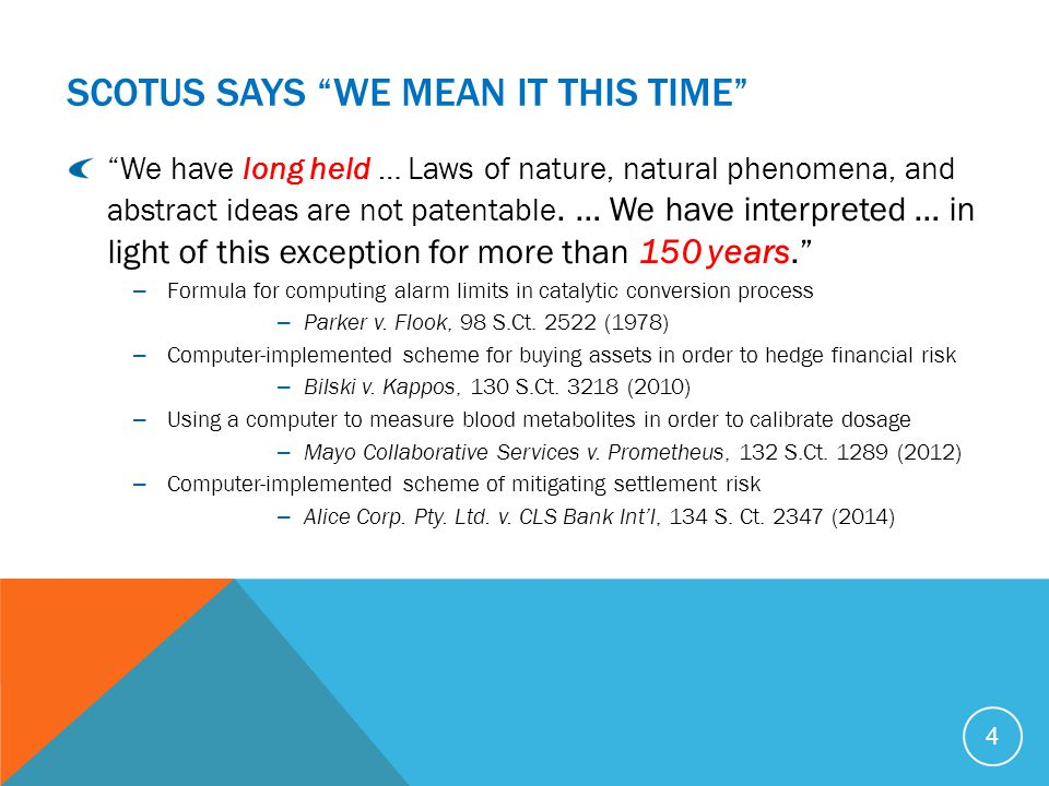 SCOTUS SAYS WE MEAN IT THIS TIME 4 We have long held … Laws of nature, natural phenomena, and abstract ideas are not patentable.
