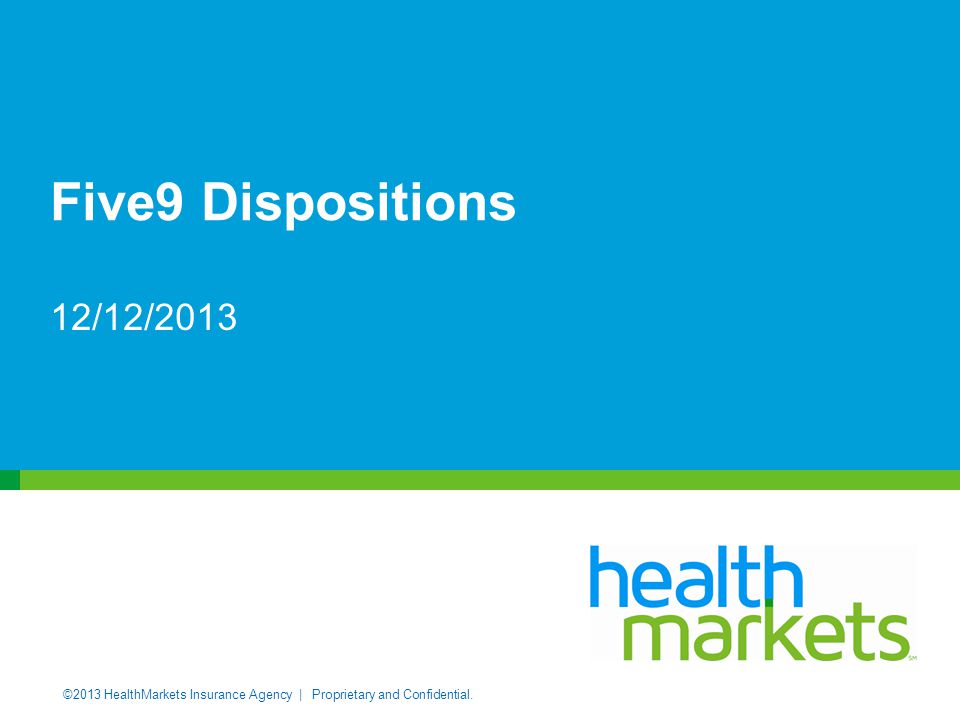 ©2013 HealthMarkets Insurance Agency | Proprietary and Confidential.