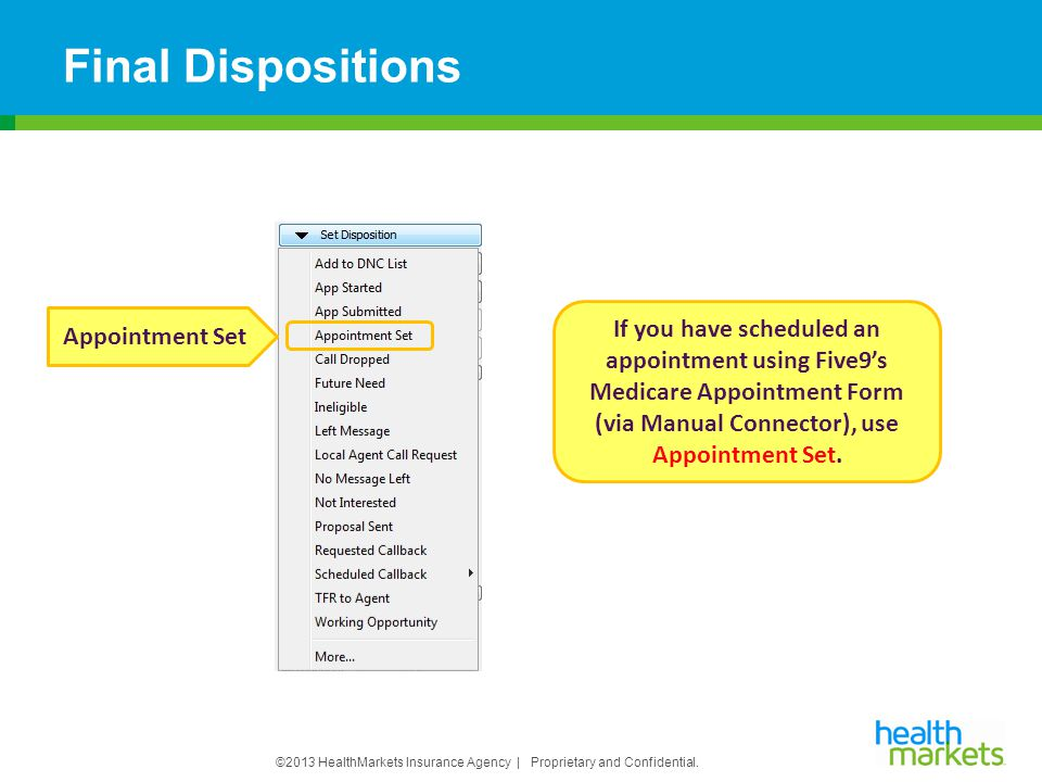 ©2013 HealthMarkets Insurance Agency | Proprietary and Confidential. Final Dispositions Appointment Set If you have scheduled an appointment using Fiv