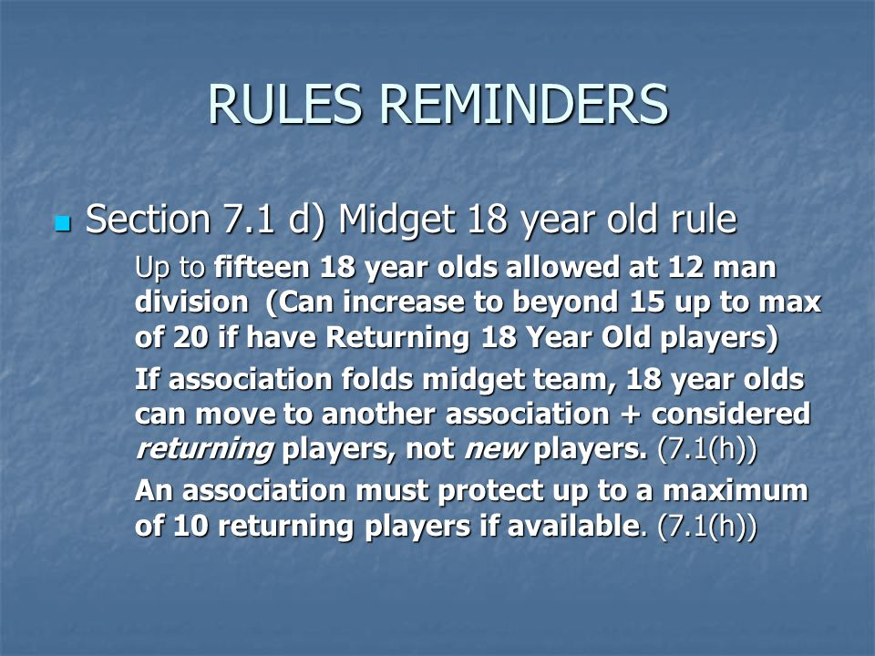 RULES REMINDERS Section 7.1 d) Midget 18 year old rule Section 7.1 d) Midget 18 year old rule Up to fifteen 18 year olds allowed at 12 man division (C