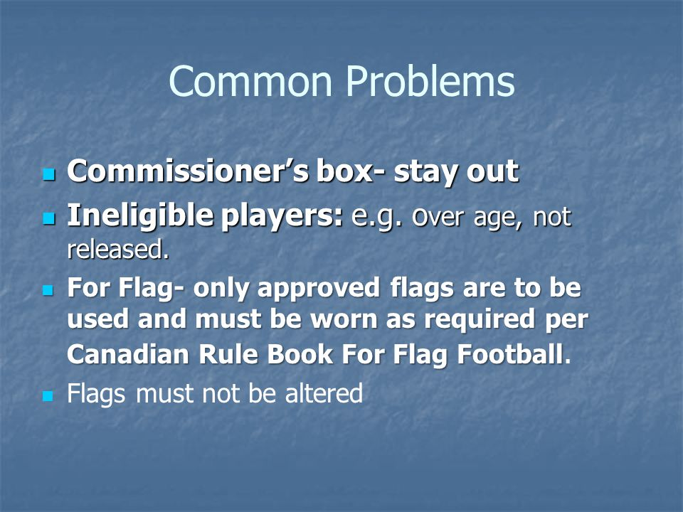 Common Problems Commissioner's box- stay out Commissioner's box- stay out Ineligible players: e.g.