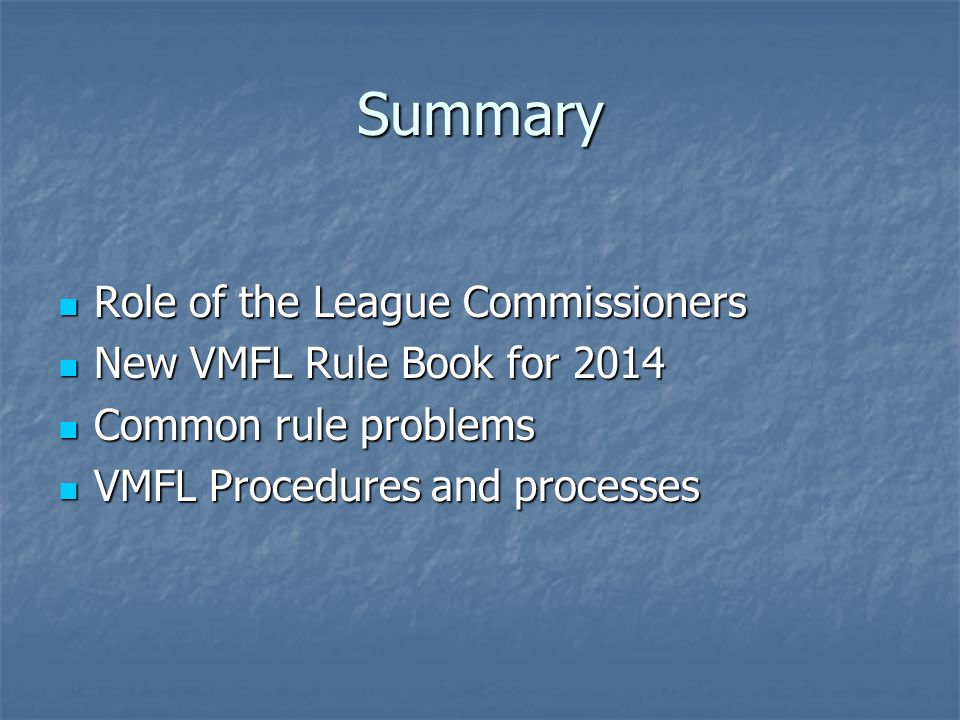 Summary Role of the League Commissioners Role of the League Commissioners New VMFL Rule Book for 2014 New VMFL Rule Book for 2014 Common rule problems