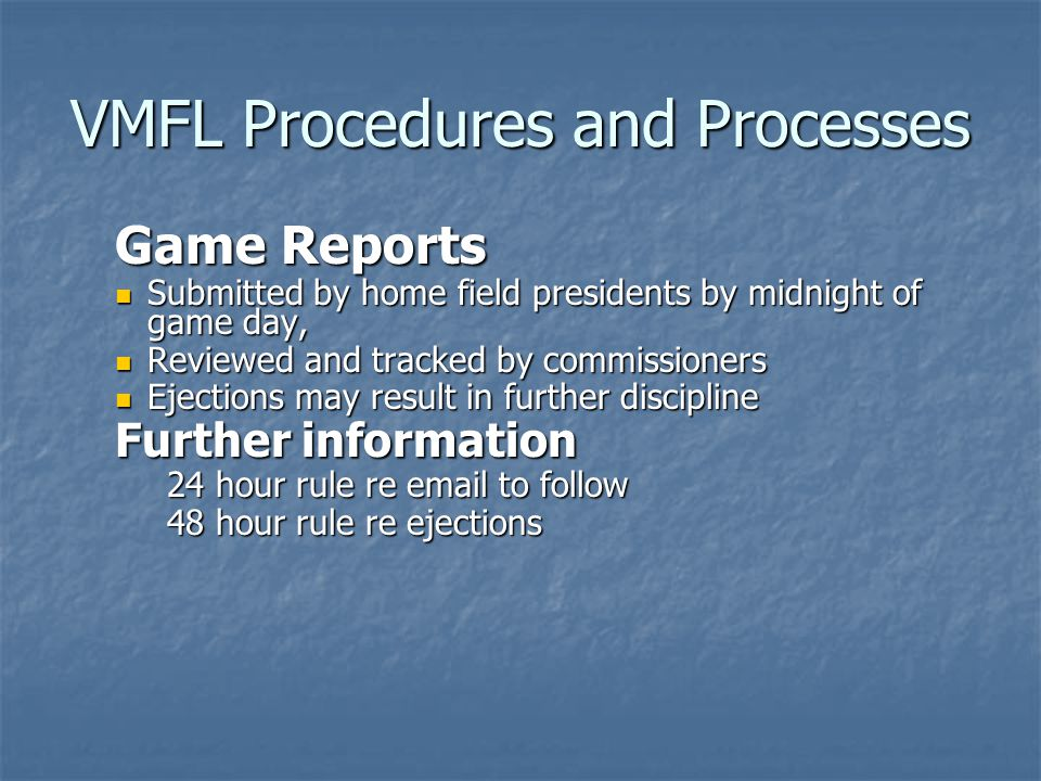 VMFL Procedures and Processes Game Reports Submitted by home field presidents by midnight of game day, Submitted by home field presidents by midnight