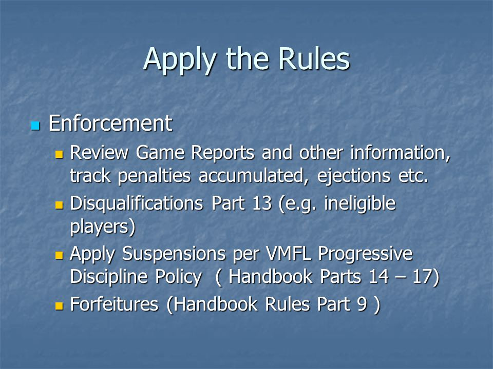Apply the Rules Enforcement Enforcement Review Game Reports and other information, track penalties accumulated, ejections etc. Review Game Reports and
