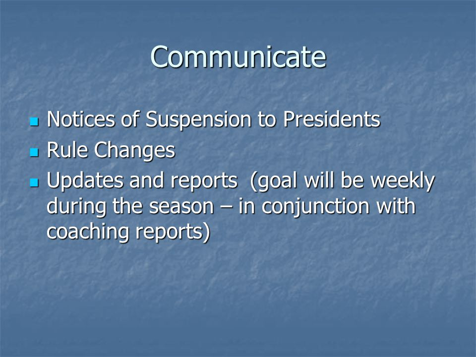 Communicate Notices of Suspension to Presidents Notices of Suspension to Presidents Rule Changes Rule Changes Updates and reports (goal will be weekly