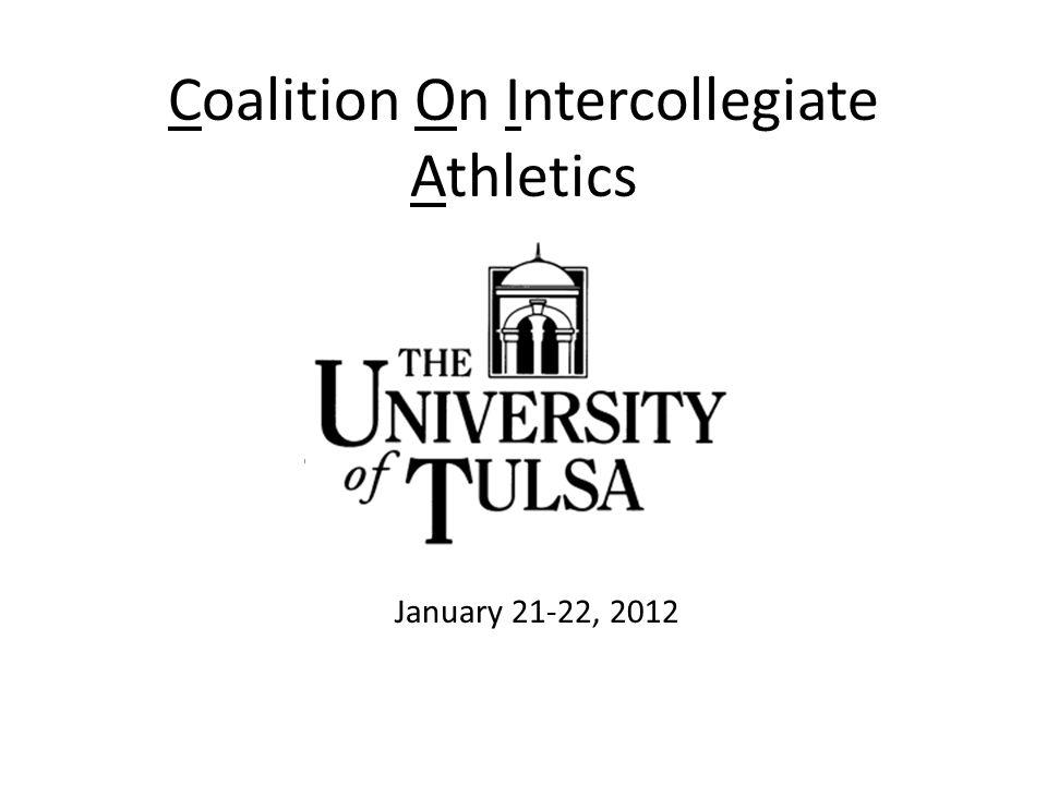 Coalition On Intercollegiate Athletics January 20-22, 2012 The University of Tulsa January 21-22, 2012